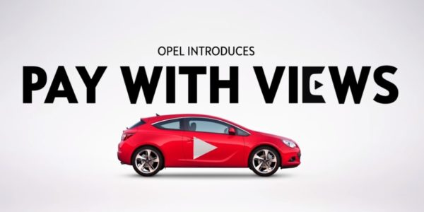"Opel-Internetkampagne ""Pay with Views"" wandelt Youtube-Klicks in Währung um"